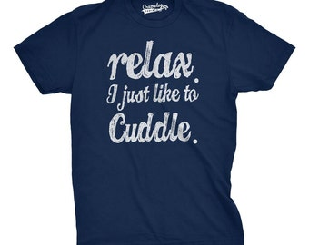 Mens Relax I Just Like To Cuddle T-Shirt offensive tshirts for men, sarcastic accessories S-5XL