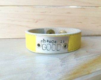 Yellow change is good leather cuff bracelet - hand stamped and READY TO SHIP