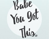 "Babe You Got This, 11""X17"" Custom Print"