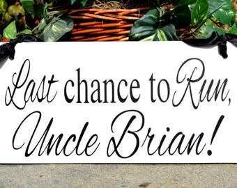 Last Chance to Run | Uncle Sign | Wedding Signage | Custom sign | Ring Bearer Sign | Photo Prop | Wedding Sign