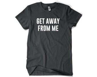 Get Away from Me Funny Slogan Shirt