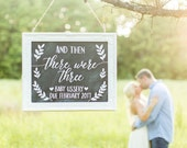 And Then There Were Three • Baby Announcement Chalkboard Sign • Gender Reveal Sign • Pregnancy Announcement Sign