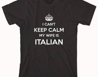 I Can't Keep Calm My Wife Is Italian Shirt, gift for husband, father's day - ID: 330