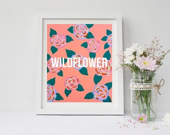 Wildflower quote print, art print poster for baby nursery, apartment, dorm room, or home decor 4 x 6, 8x10, 11x14, 13x19