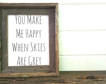 You Make Me Happy When Skies Are Grey Farmhouse Barnwood Framed Art