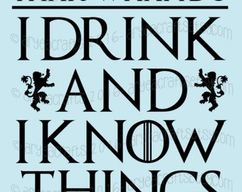 I Drink and I Know Things - Tyrion Lannister Game of Thrones Phrase Vinyl Decal