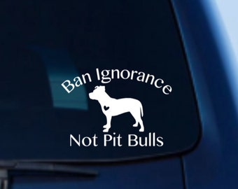 Pitbull Car Decal, Pitbull Decal, Pitbull Vinyl Decal,Ban Ignorance Not Pit Bulls, Pit Bull Car Decal, Pit Bull Decal, Ban Ignorance Decal