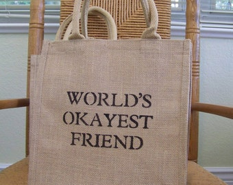 World's Okayest friend tote, Burlap tote bag, Stenciled tote bag, Humorous tote bag, Eco friendly Market bag, FREE SHIPPING!