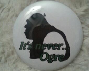 """Shrek It's Never... Ogre,  Button, 2.25"""""""