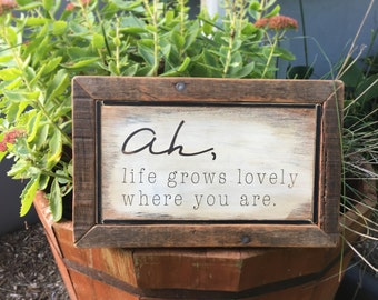 Ah, life grows lovely where you are ~ handmade rustic sign with border
