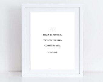 F. Scott Fitzgerald Quote Print / Here's to Alcohol the Rose Colored Glasses of Life / 8x10