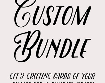 Create Your Own Custom Bundle of Greeting Cards! Select Any 3 Greeting Cards