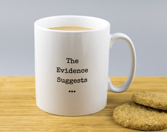 The Evidence Suggests Mug // Forensic // CSI // Science Gift // Gift For Him