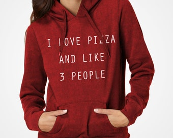 I Love Pizza and Like 3 People Hoodie Unisex Adult Pizza Lover Pinterest Loner Hooded Jacket Winter Apparel Gift for Him or Her #3074