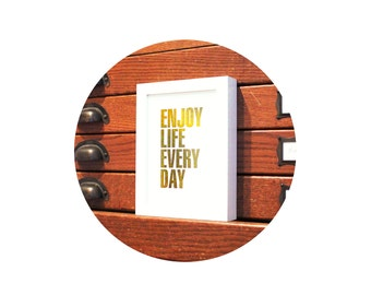 Gold Foil Print INSPIRATIONAL Enjoy Life Every Day TYPOGRAPHY PRINT