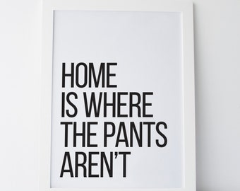 "Printable Art ""Home Is Where The Pants Aren't"" Wall Art Wall Prints Gallery Wall Art Funny Art Funny Prints Funny Quotes Black and White"