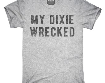 My Dixie Wrecked T-Shirt, Hoodie, Tank Top, Gifts