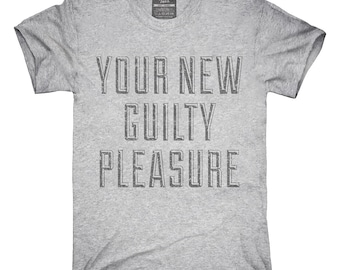 Your New Guilty Pleasure T-Shirt, Hoodie, Tank Top, Sleeveless