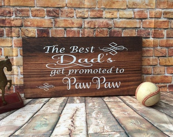The Best Dads Get Promoted To Paw Paw stained wooden sign- great Father's Day gift