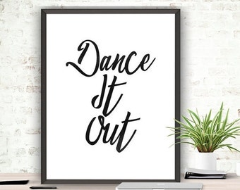 SALE Typography Dance Print,Dance It Out,Black and White,Wall Decor,Printable Art,Instant Download,Wall Art,Motivational Art
