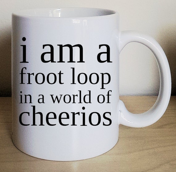Be A Fruitloop In A World Full Of Cheerios Quote: DI Am A Froot Loop In A World Of Cheerios Fruit Loop By