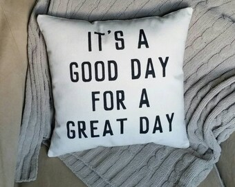 It's a good day for a great day | Decorative Pillow | Today is a good day for a great day | Inspirational gifts for her | Gifts for him