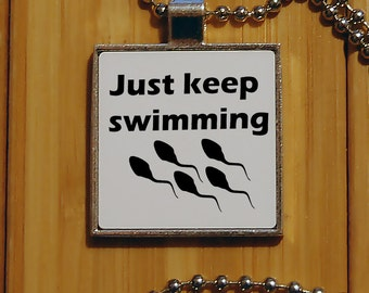 Just keep swimming necklace, funny pendant, adult humor, statement pendant, unique gifts, silver pendant, sperm, inspirational, funny gift