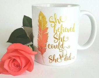Inspirational Mug - Inspirational Gift - She Believed She Could So She Did - Faux Gold Foil - Gifts for Her - Coffee Cup - Typography