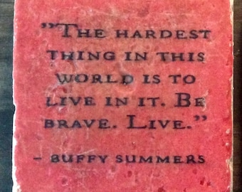 Buffy Be Brave Live Quote Coaster or Decor Accent