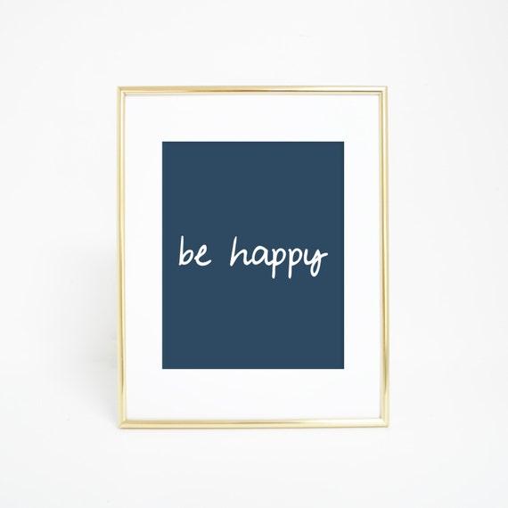 Navy Blue Print, Be Happy Print, Inspirational Quote, Inspirational Print, Instant Download, Typography Print Wall Art Quote Art Print Quote