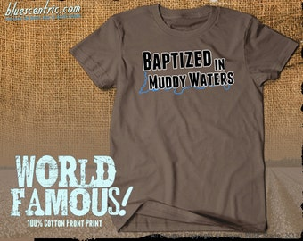 Baptized in Muddy Waters T-Shirt