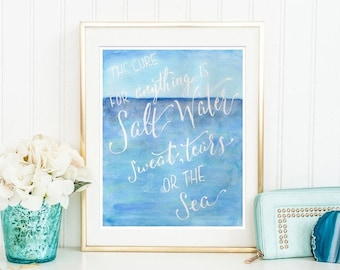 The Cure for Anything is Salt Water - Beachy Calligraphy Quote Art Print