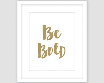 Be Bold Print, Wall Art, Gold and White, Typography, Modern Art, Instant Download, DIY, Printable