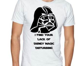 Darth Vader - I find your lack of Disney Magic Disturbing - Perfect Shirt for Trip to Disney