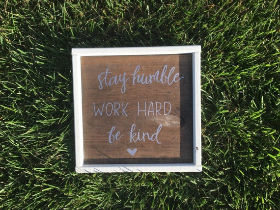 Stay Humble Work Hard Be Kind Hand Lettered by ...