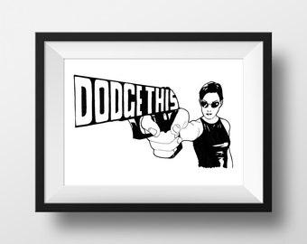 Dodge This - Matrix Movie Quote Print Film Gift