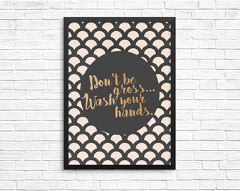 Don't Be Gross, Wash Your Hands Wall Art Printable Template- Instant Download