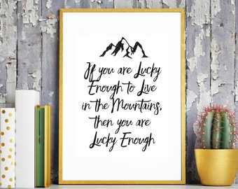 If you are Lucky enough to Live in the Mountains. Mountain Print. Lucky Mountain. Lucky Enough. Inspirational Quote. Live Mountain