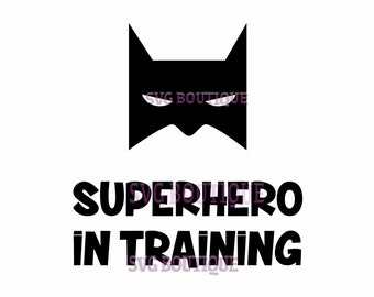Superhero SVG File, Superhero In Training, Tshirt, Clip Art, Jpeg, Tshirt, Iron On, PNG, DXF, Cricut, Silhouette, Cut Files, Quote Overlay