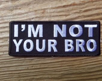 I'm Not Your Bro embroidered patch