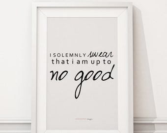 Downloadable Print - I Solemnly Swear That I Am Up To No Good - Harry Potter Quote, inspirational gallery wall gift idea