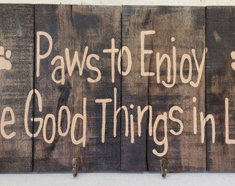 Paws To Enjoy The Good Things In Life - 4 hooks  - Stained Wooden Sign