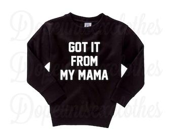 Got It From My Mama Sweatshirt