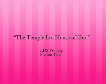 The Temple Is A House of God, God's House, Temple Sunbeam, Easy Talk, Primary, 2 minute Talk NonReader Download LDS Picture Talk