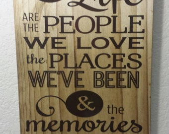 The Best Things in Life are the People  we Love the Places  we've  been  & the Memories we've  made along the way Stained Wood Sign