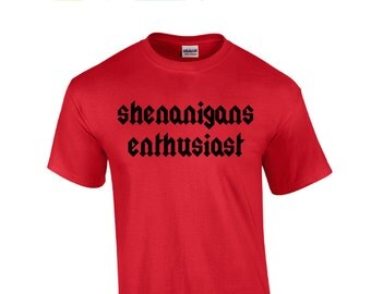 Shenanigans enthusiast! shenanigans. t shirt. shirt . tee shirt. t-shirt. eco friendly.