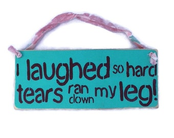 I Laughed So Hard Tears Ran Down My Leg - Hand Painted Wood Sign - Gift For Mom - Funny Sign For Women - Humorous Wall Plaque -