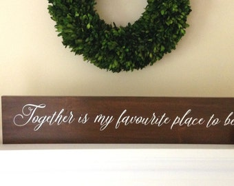 Together is my Favourite Place to Be Sign