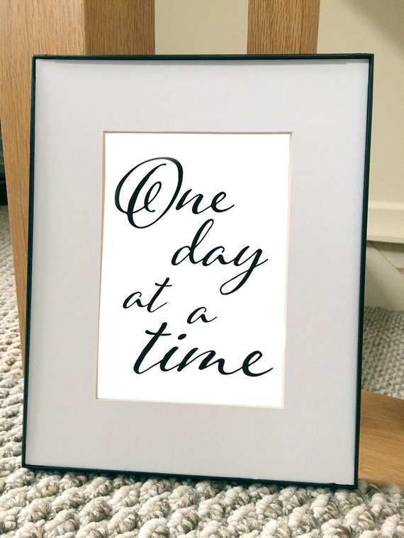 Inspirational quote print: One Day at a Time. 5x7 print in 8x10 black plain frame & matte