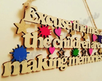 Excuse the mess (the children are making memories) door/wall plaque